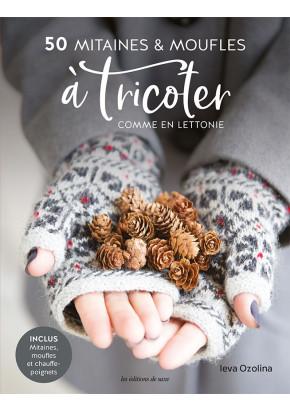 50 mitaines & moufles à tricoter comme en Lettonie - Tricot - Leva Ozolina - Les éditions de saxe