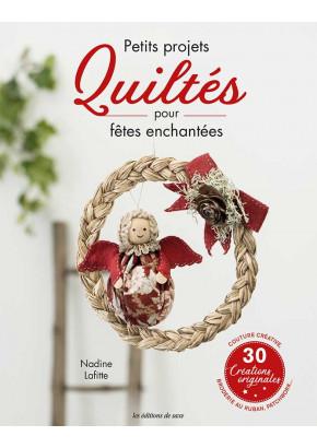Petits projets quiltés pour fêtes enchantées - Nadine Lafitte - Patchwork - Les éditions de saxe