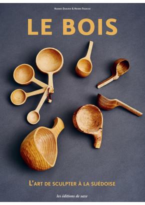 Le bois - L'art de scuplter à la suédoise
