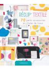 Récup' textile - 70 petits accessoires en chutes de tissus - Les éditions de saxe