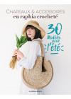 Chapeaux & accessoires en raphia crocheté : 30 modèles pour l'été | Edisaxe