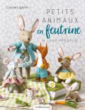 Petits animaux en feutrine & leur panoplie - Corinne Lapierre - éditions de saxe