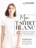 Mon t-shirt blanc - 15 modèles basiques et indispensables